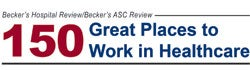 Beckers Hospital Review: 150 Great Places to Work in Healthcare