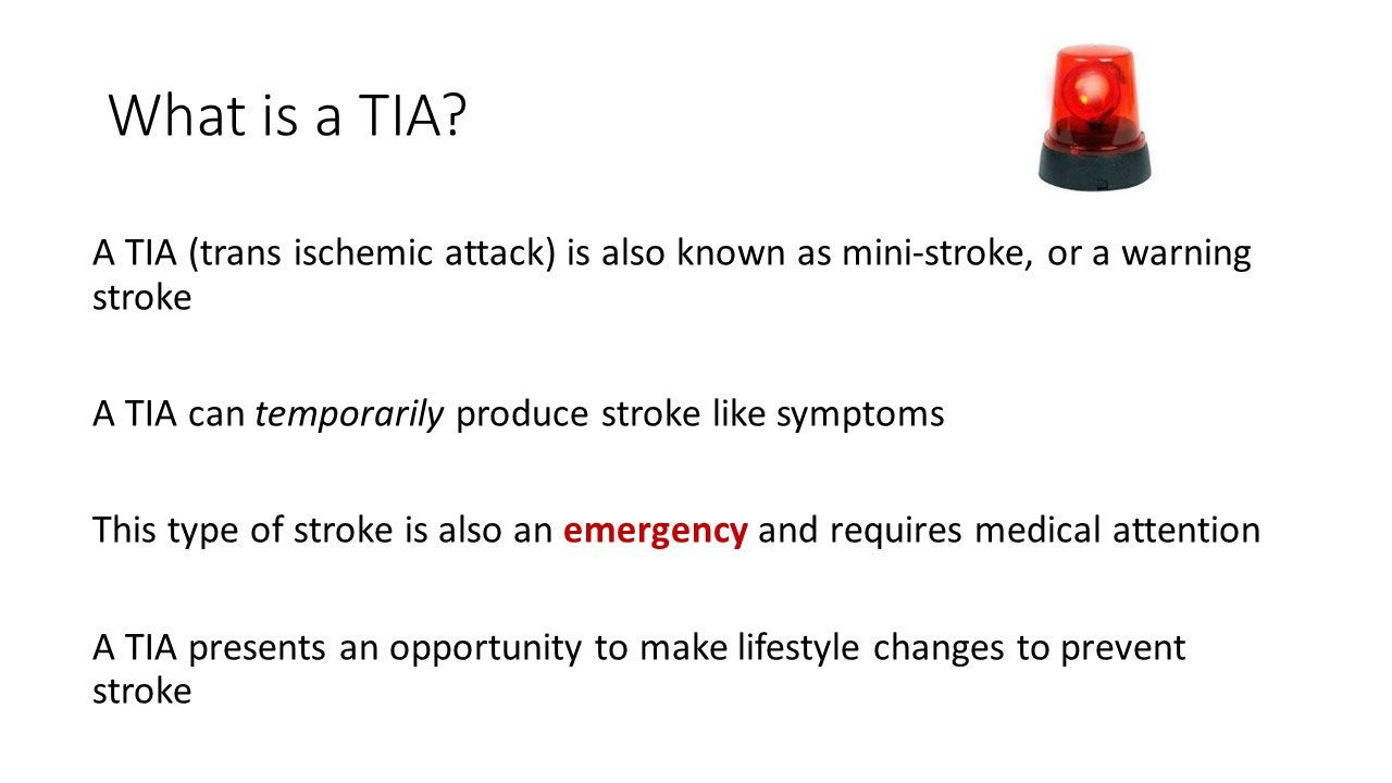 A TIA (trans ischemic attack) is also known as mini-stroke, or a warning stroke. A TIA can temporarily produce stroke like symptoms. This type of stroke is also an emergency and requires medical attention.  A TIA presents an opportunity to make lifestyle changes to prevent stroke.